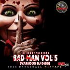 BAD MAN VOL.5 DANCEHALL VARIOUS DJ DISS MIXTAPE 2K16
