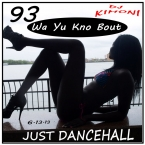Dj Kimoni JUST DANCEHALL Volume 93    Wa Yu Kno Bout