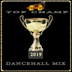 "2019 Dancehall Mix ""TOP CHAMP"""