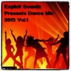 Explicit Soundz Presents Dance Mix 2013 Vol 1