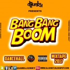 BANG BANG BOOM DANCEHALL MIXTAPE 2017