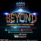 Fantazia Carnival Mas Band - BEYOND - Caribana 2017 Promo Mix