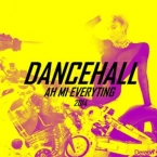 Dancehall, ah mi EVERYTING