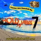 HOLD A VIBES Vol.7 (Summer 2014 Dancehall Mix) RAW