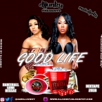 PRESENTS - GOOD LIFE DANCEHALL GONE REGGAE MIXTAPE 2018