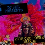 DJ JEL PRESENTS 2015 CROP OVER CHARGE