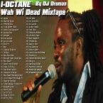 I-Octane - Wah Wi Dead Mixtape 2015
