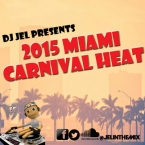 DJ JEL PRESENTS 2015 MIAMI CARNIVAL HEAT