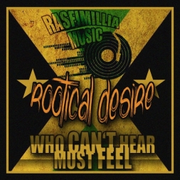 Rootical Desire [Who Can't Hear Must Feel]