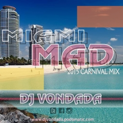 MIAMI MAD! 2015 MIAMI CARNIVAL MIX