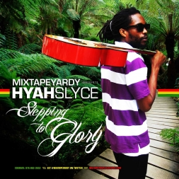 MIXTAPEYARDY presents HYAH SLYCE - STEPPING TO GLORY