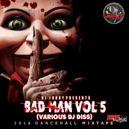 BAD MAN VOL.5 DANCEHALL VARIOUS DJ DISS MIXTAPE 2K16
