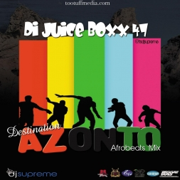 Di Juice Boxx 47 Destination Azonto Afrobeats Mix