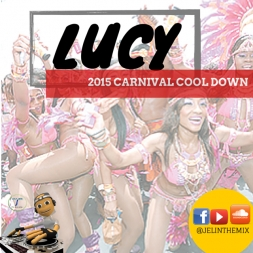 DJ JEL PRESENTS LUCY 2015 CARNIVAL COOL DOWN