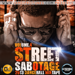DJPROTUNES PRESENTS STREET SABOTAGE VOL 4 2013 DANCEHALL MIXTAPE