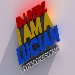 I'm A Lucian Independence Soca Mix
