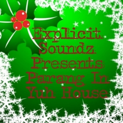 Explicit Soundz Presents Parang  In Yuh House