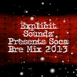 Explicit Soundz Presents Soca Pre Mix 2013