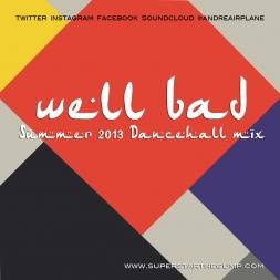 Well Bad July 2013 Summer Dancehall Mix