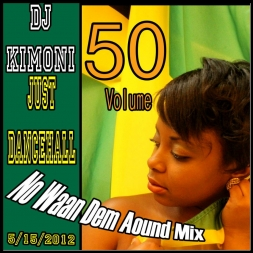 Dj KIMONI JUST DANCEHALL Volume 50 / No Waan Dem Around Mix