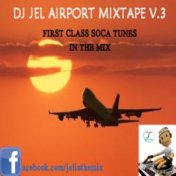 DJ JEL PRESENTS 2013 SOCA AIRPORT MIX V3