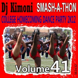 Dj Kimoni SMASH A THON Volume 41     COLLEGE HOMECOMING DANCE PARTY  2K12