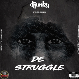 DJJUNKY PRESENTS - DE STRUGGLE MIXTAPE 2018