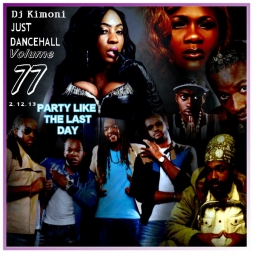 Dj Kimoni JUST DANCEHALL Volume 77     Party Like The Last Day