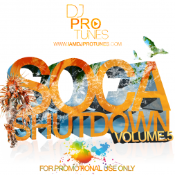 DJPROTUNES PRESENTS SOCA SHUTDOWN VOL 5