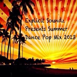 Explicit Soundz Presents Summer Dance Pop Mix 2013