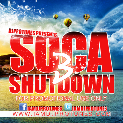DPROTUNES PRESENTS SOCA SHUTDOWN VOL 3