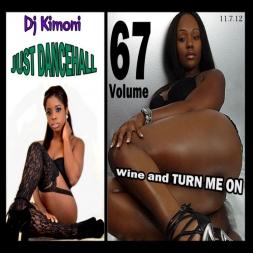 Dj Kimoni JUST DANCEHALL Volume 67    WINE N TURN ME ON