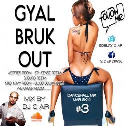 DJ C-AIR-GYAL BRUK OUT-MAR 2K14 (DANCEHALL MiX 3)
