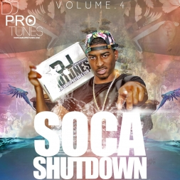 DJPROTUNES PRESENTS SOCA SHUTDOWN VOL 4