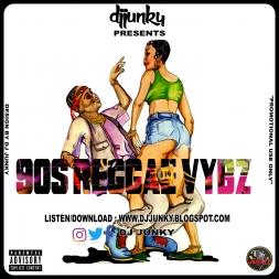 DJ JUNKY PRESENTS - 90S REGGAE VYBZ MIXTAPE