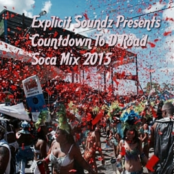 Explicit Soundz Presents Countdown To D Road Soca Mix 2015