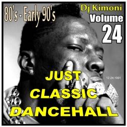 Dj KIMONI JUST CLASSIC DANCEHALL Volume 24    80s thru Early 90s
