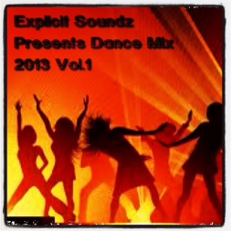 Explicit Soundz Presents Dance Mix 2013 Vol 1