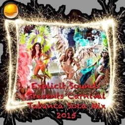 Explicit Soundz Presents Carnival Tabanca Soca 2015 Mix