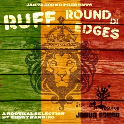 Jahva Sound Presents Kenny Ranking - Ruff Round Di Edges - A Rootical Thing