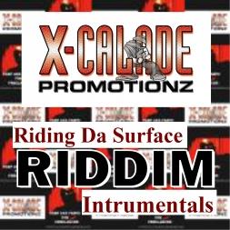 RIDING DA SURFACE RIDDIM INSTRUMENTALS - X-CALADE PROMOTIONZ