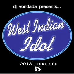 WEST INDIAN IDOL 2013 SOCA VOL 5  DJ VONDADA
