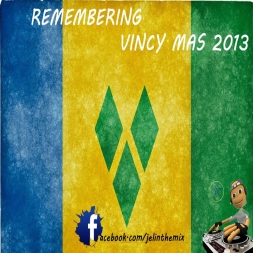DJ JEL PRESENTS REMEMBERING VINCY MAS 2013 SOCA MIX