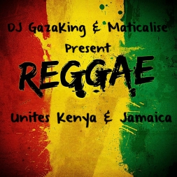DJ GazaKing and Maticalise Present Reggae Unites Kenya and Jamaica