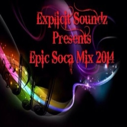 Explicit Soundz Presents Epic Soca Mix 2014
