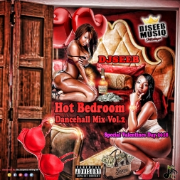 DJSEEB - HOT BEDROOM DANCEHALL MIX VOL.2 (SPECIAL VALENTINES DAY 2018)