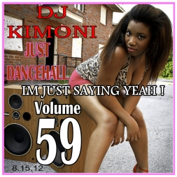 DJ KIMONI JUST DANCEHALL Volume 59    IM JUST SAYING