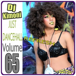 Dj Kimoni JUST DANCEHALL Volume 65    REFRESH