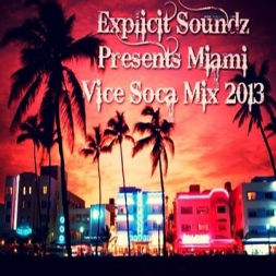 Explicit Soundz Presents Miami Vice Soca Mix 2013
