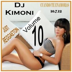 DJ KIMONI JUST REGGAETON Volume 10     CUANDO TE ENAMORAS